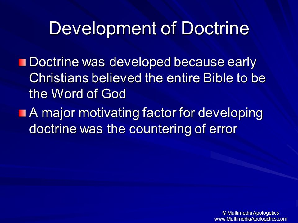 © Multimedia Apologetics www.MultimediaApologetics.com Development of Doctrine Doctrine was developed because early Christians believed the entire Bib