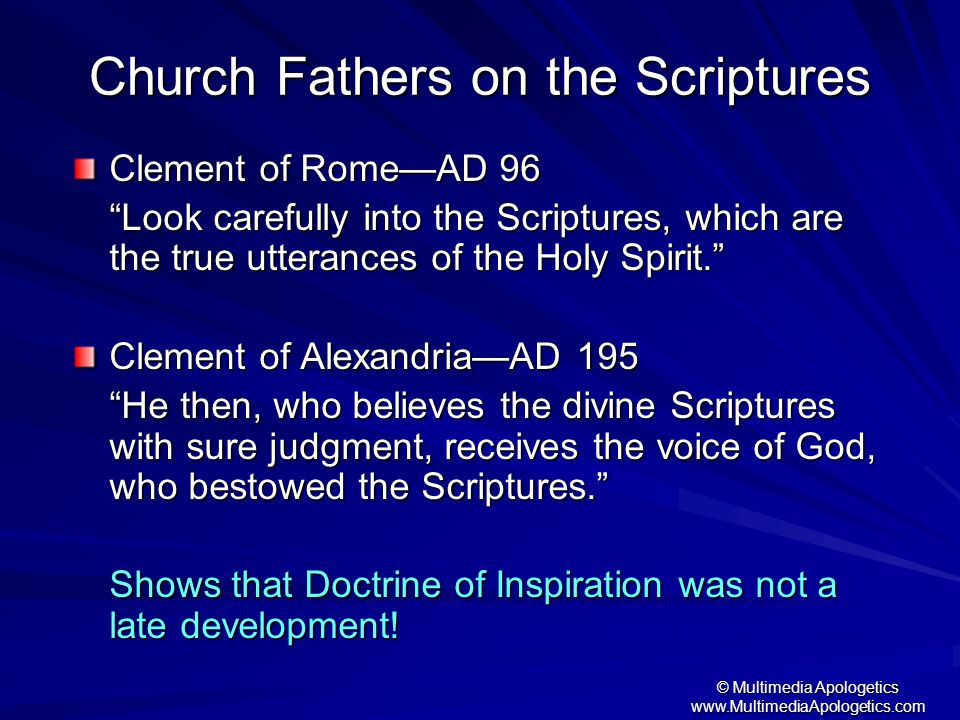 © Multimedia Apologetics www.MultimediaApologetics.com Church Fathers on the Scriptures Clement of RomeAD 96 Look carefully into the Scriptures, which
