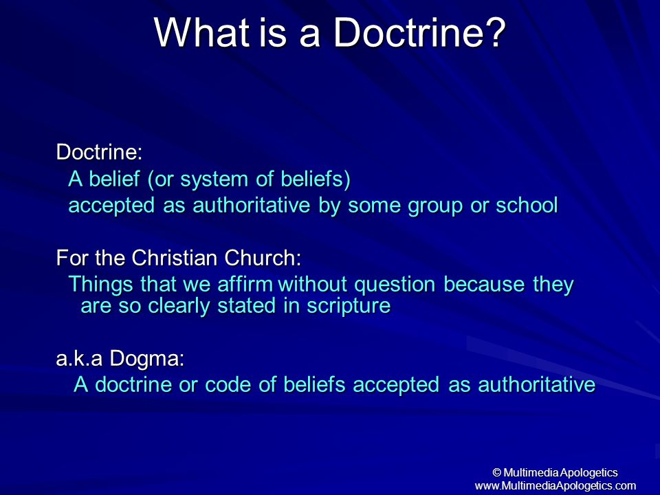 © Multimedia Apologetics www.MultimediaApologetics.com What is a Doctrine? Doctrine: A belief (or system of beliefs) A belief (or system of beliefs) a