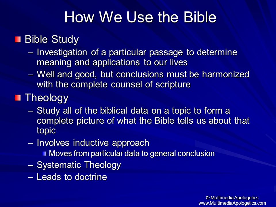 © Multimedia Apologetics www.MultimediaApologetics.com How We Use the Bible Bible Study –Investigation of a particular passage to determine meaning an