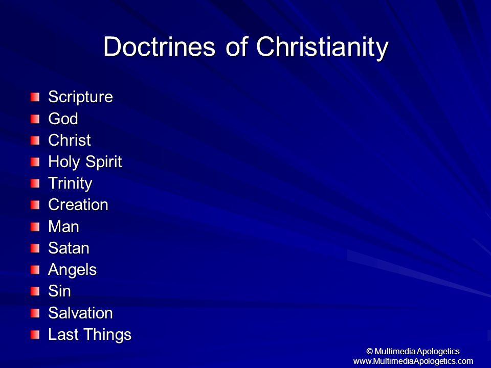 © Multimedia Apologetics www.MultimediaApologetics.com Doctrines of Christianity ScriptureGodChrist Holy Spirit TrinityCreationManSatanAngelsSinSalvat