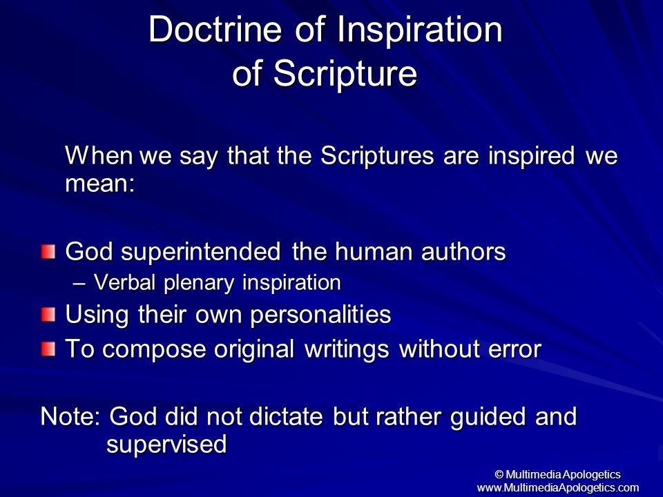 © Multimedia Apologetics www.MultimediaApologetics.com Doctrine of Inspiration of Scripture When we say that the Scriptures are inspired we mean: God