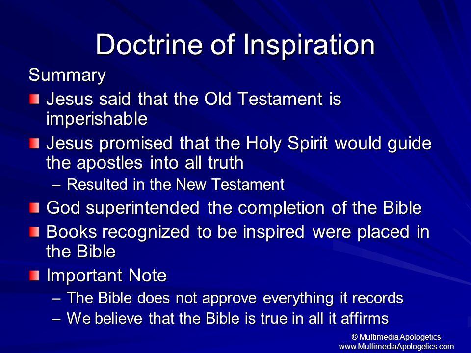 © Multimedia Apologetics www.MultimediaApologetics.com Doctrine of Inspiration Summary Jesus said that the Old Testament is imperishable Jesus promise