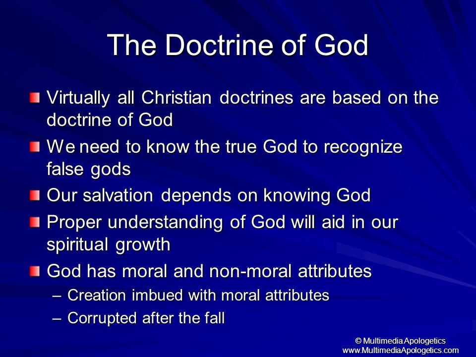 © Multimedia Apologetics www.MultimediaApologetics.com The Doctrine of God Virtually all Christian doctrines are based on the doctrine of God We need