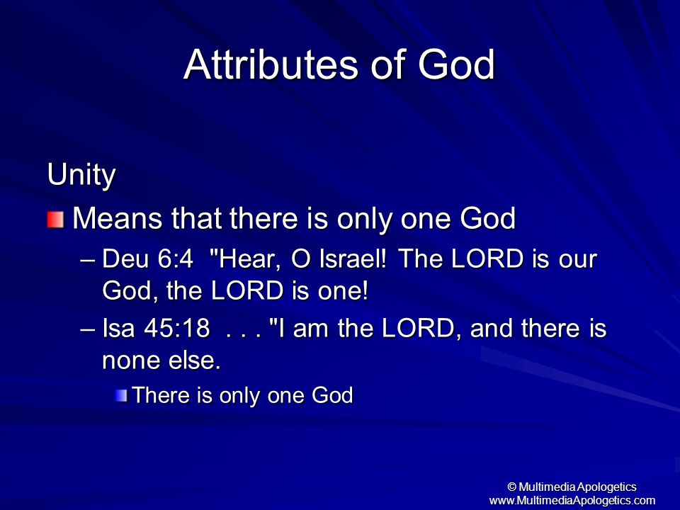 © Multimedia Apologetics www.MultimediaApologetics.com Attributes of God Unity Means that there is only one God –Deu 6:4