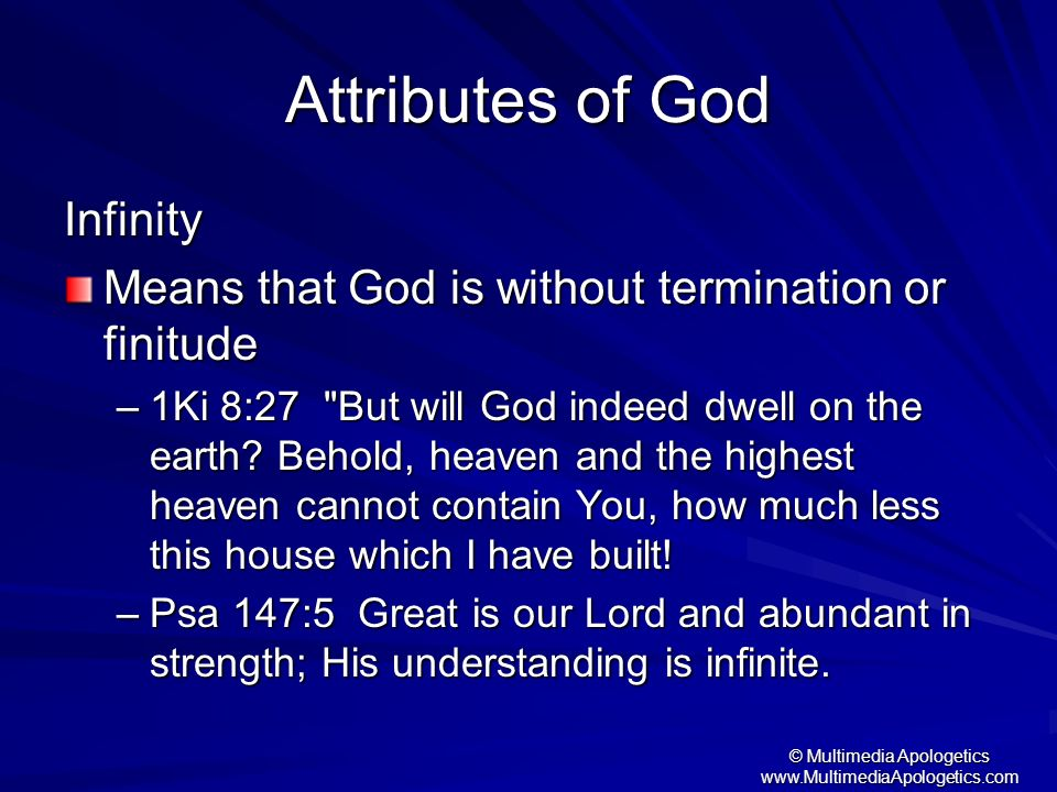 © Multimedia Apologetics www.MultimediaApologetics.com Attributes of God Infinity Means that God is without termination or finitude –1Ki 8:27