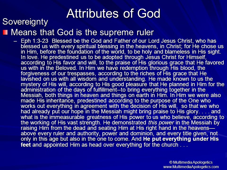 © Multimedia Apologetics www.MultimediaApologetics.com Attributes of God Sovereignty Means that God is the supreme ruler –Eph 1:3-23 Blessed be the Go