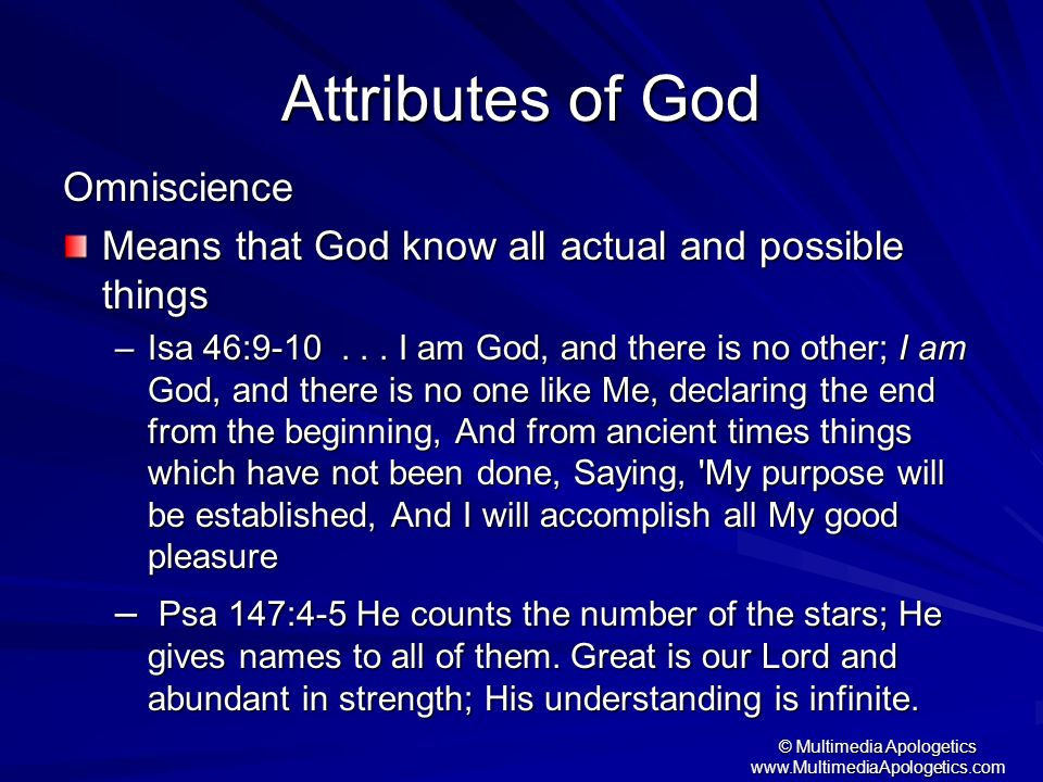 © Multimedia Apologetics www.MultimediaApologetics.com Attributes of God Omniscience Means that God know all actual and possible things –Isa 46:9-10..
