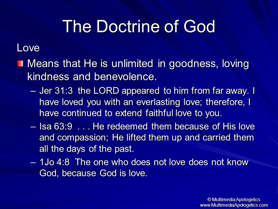 © Multimedia Apologetics www.MultimediaApologetics.com The Doctrine of God Love Means that He is unlimited in goodness, loving kindness and benevolenc