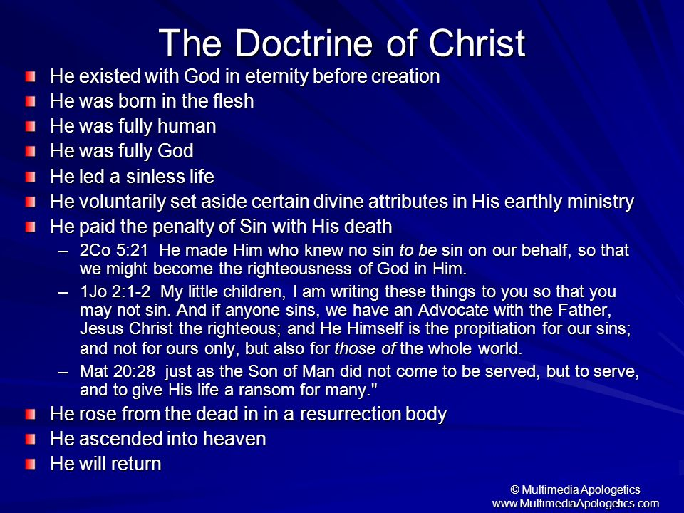 © Multimedia Apologetics www.MultimediaApologetics.com The Doctrine of Christ He existed with God in eternity before creation He was born in the flesh