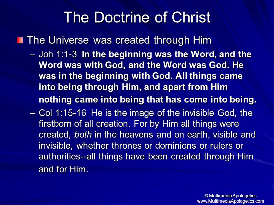 © Multimedia Apologetics www.MultimediaApologetics.com The Doctrine of Christ The Universe was created through Him –Joh 1:1-3 In the beginning was the