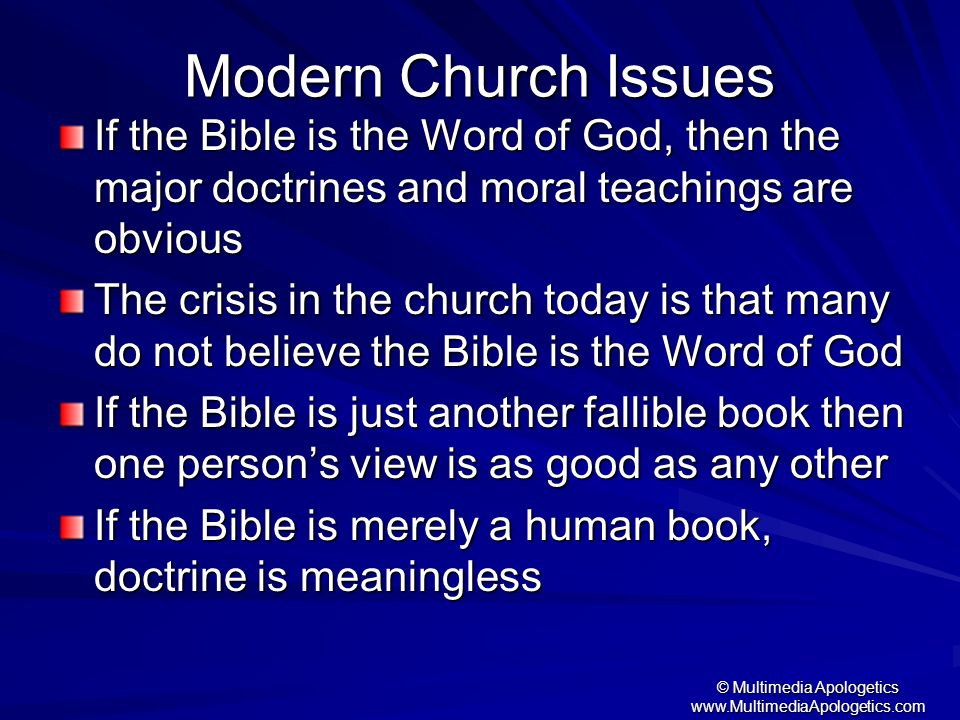 © Multimedia Apologetics www.MultimediaApologetics.com Modern Church Issues If the Bible is the Word of God, then the major doctrines and moral teachi