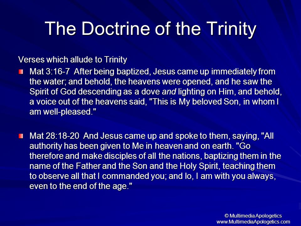 © Multimedia Apologetics www.MultimediaApologetics.com Verses which allude to Trinity Mat 3:16-7 After being baptized, Jesus came up immediately from