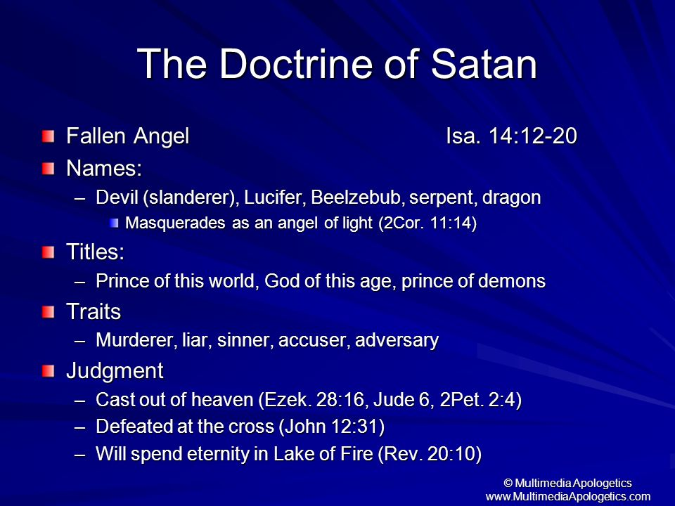 © Multimedia Apologetics www.MultimediaApologetics.com The Doctrine of Satan Fallen Angel Isa. 14:12-20 Names: –Devil (slanderer), Lucifer, Beelzebub,