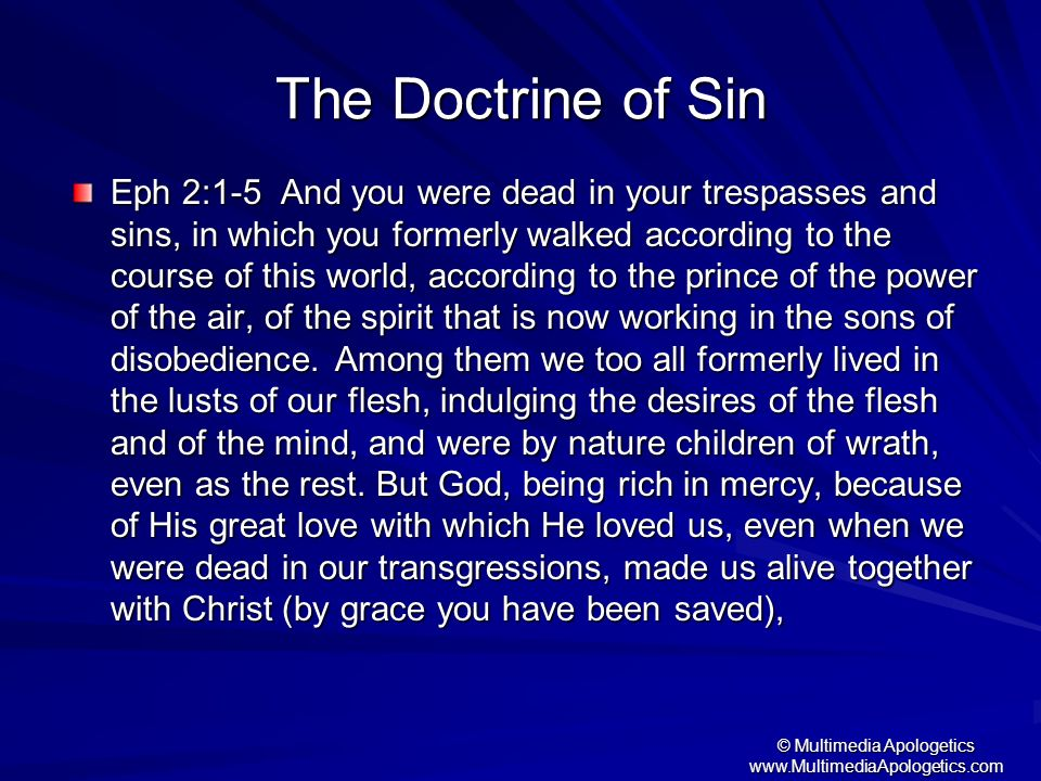 © Multimedia Apologetics www.MultimediaApologetics.com The Doctrine of Sin Eph 2:1-5 And you were dead in your trespasses and sins, in which you forme