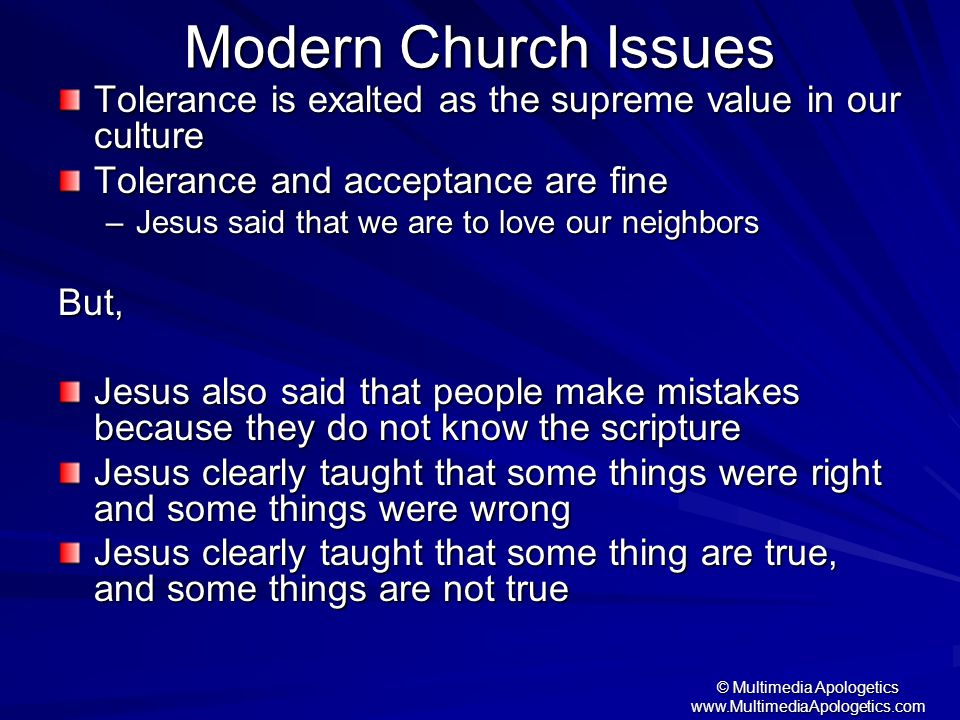© Multimedia Apologetics www.MultimediaApologetics.com Modern Church Issues Tolerance is exalted as the supreme value in our culture Tolerance and acc
