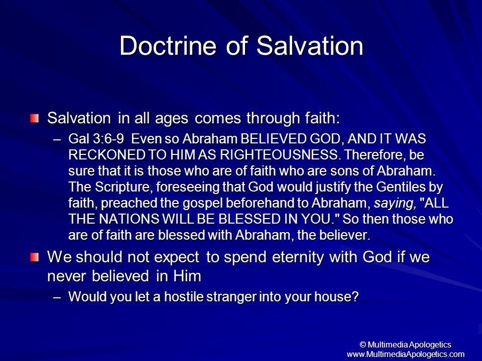© Multimedia Apologetics www.MultimediaApologetics.com Doctrine of Salvation Salvation in all ages comes through faith: –Gal 3:6-9 Even so Abraham BEL