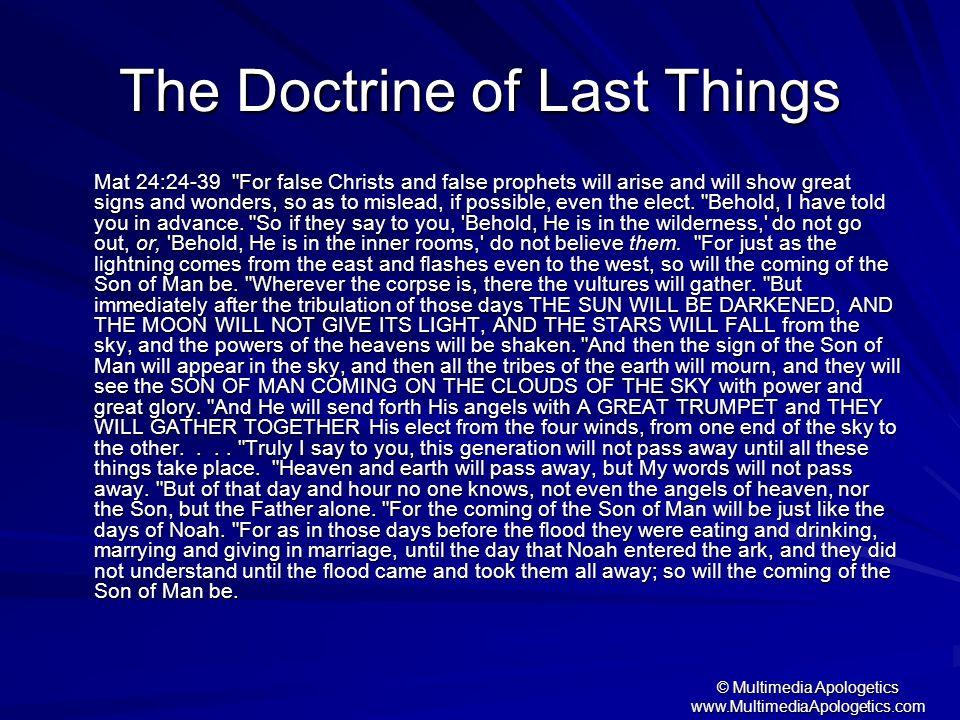 © Multimedia Apologetics www.MultimediaApologetics.com The Doctrine of Last Things Mat 24:24-39