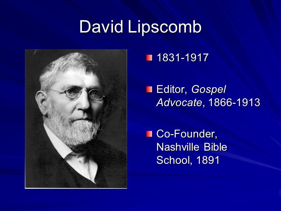 David Lipscomb 1831-1917 Editor, Gospel Advocate, 1866-1913 Co-Founder, Nashville Bible School, 1891