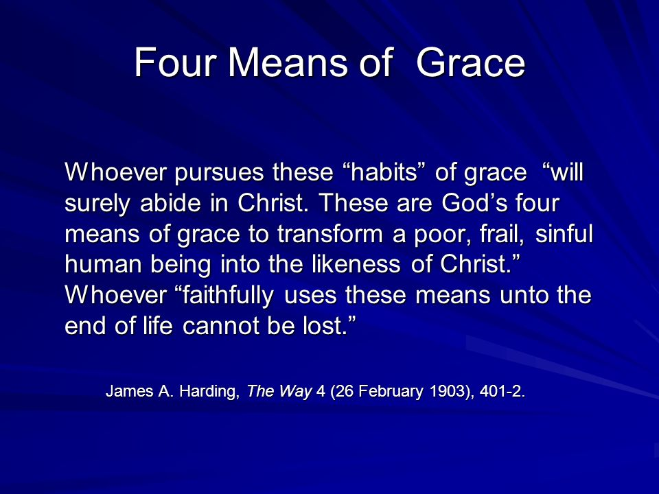 Four Means of Grace Whoever pursues these habits of grace will surely abide in Christ.
