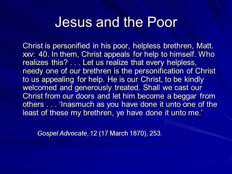 Jesus and the Poor Christ is personified in his poor, helpless brethren, Matt.