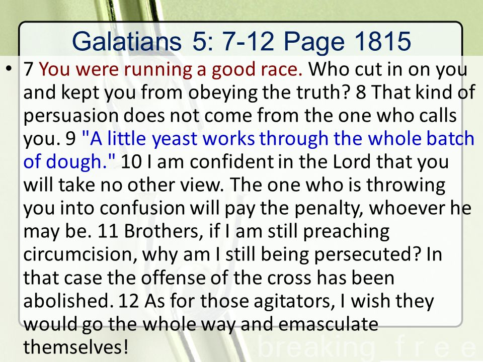 Galatians 5:13-15 13 You, my brothers, were called to be free.
