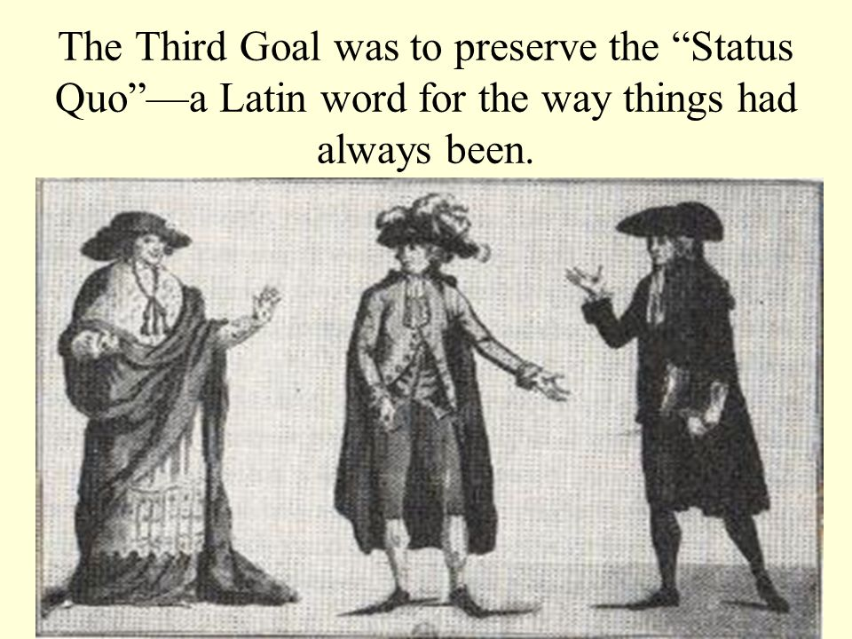 The Third Goal was to preserve the Status Quoa Latin word for the way things had always been.