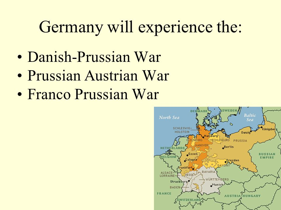 Germany will experience the: Danish-Prussian War Prussian Austrian War Franco Prussian War