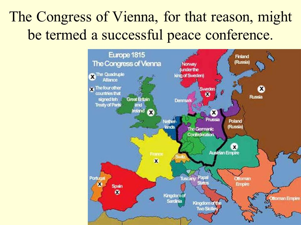 The Congress of Vienna, for that reason, might be termed a successful peace conference.
