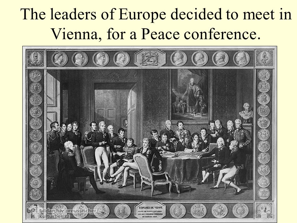 The leaders of Europe decided to meet in Vienna, for a Peace conference.