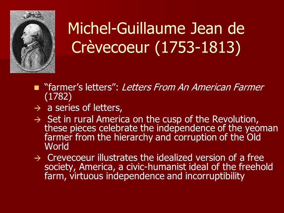 Michel-Guillaume Jean de Crèvecoeur (1753-1813) farmers letters: Letters From An American Farmer (1782) a series of letters, Set in rural America on t