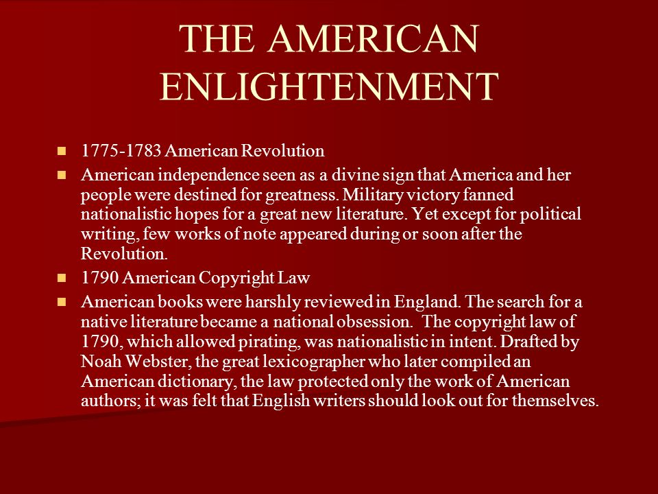 THE AMERICAN ENLIGHTENMENT 1775-1783 American Revolution American independence seen as a divine sign that America and her people were destined for gre