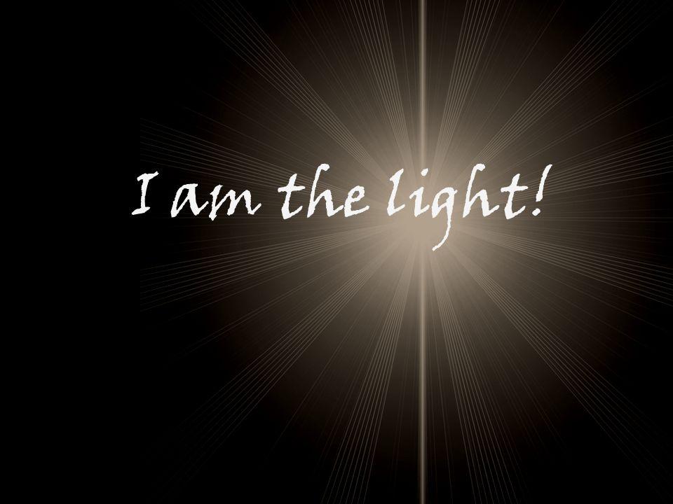 I am the light!