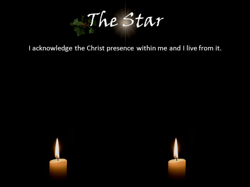 The Star I acknowledge the Christ presence within me and I live from it.