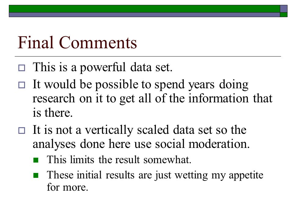 Final Comments This is a powerful data set.