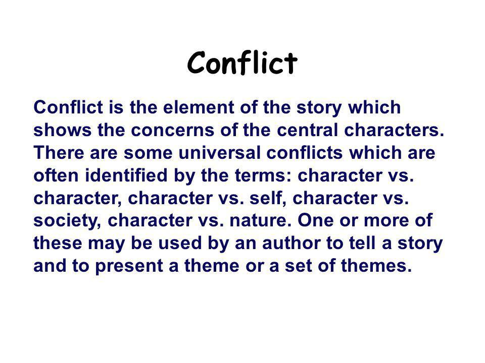 Conflict Conflict is the element of the story which shows the concerns of the central characters. There are some universal conflicts which are often i