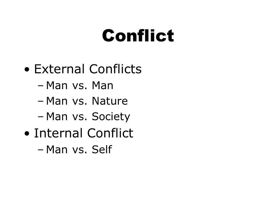 Conflict External Conflicts –Man vs. Man –Man vs. Nature –Man vs. Society Internal Conflict –Man vs. Self