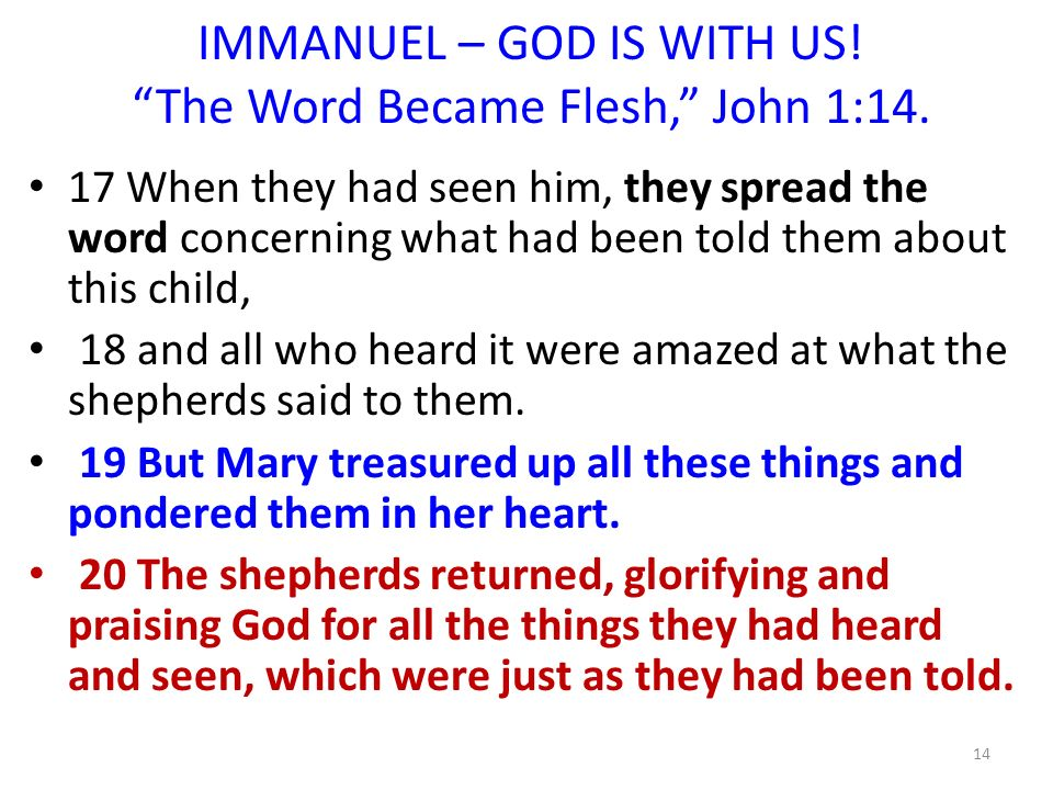 IMMANUEL – GOD IS WITH US! The Word Became Flesh, John 1:14. 17 When they had seen him, they spread the word concerning what had been told them about