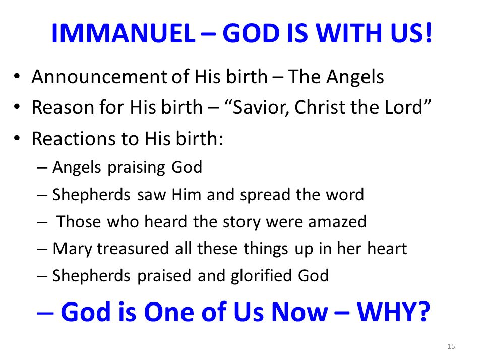 IMMANUEL – GOD IS WITH US! Announcement of His birth – The Angels Reason for His birth – Savior, Christ the Lord Reactions to His birth: –A–Angels pra