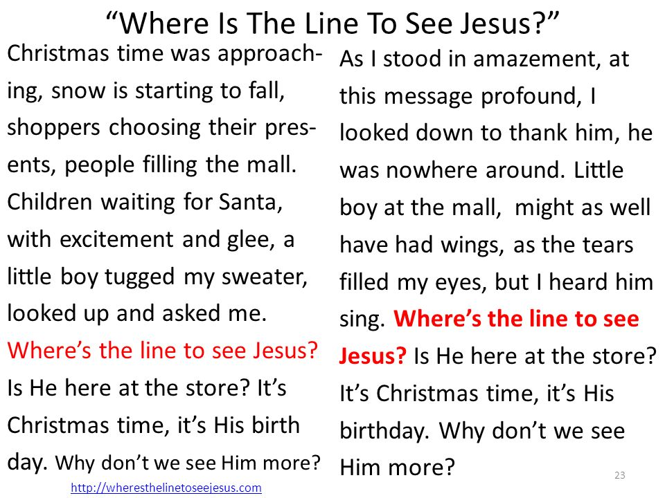 Where Is The Line To See Jesus? Christmas time was approach- ing, snow is starting to fall, shoppers choosing their pres- ents, people filling the mal