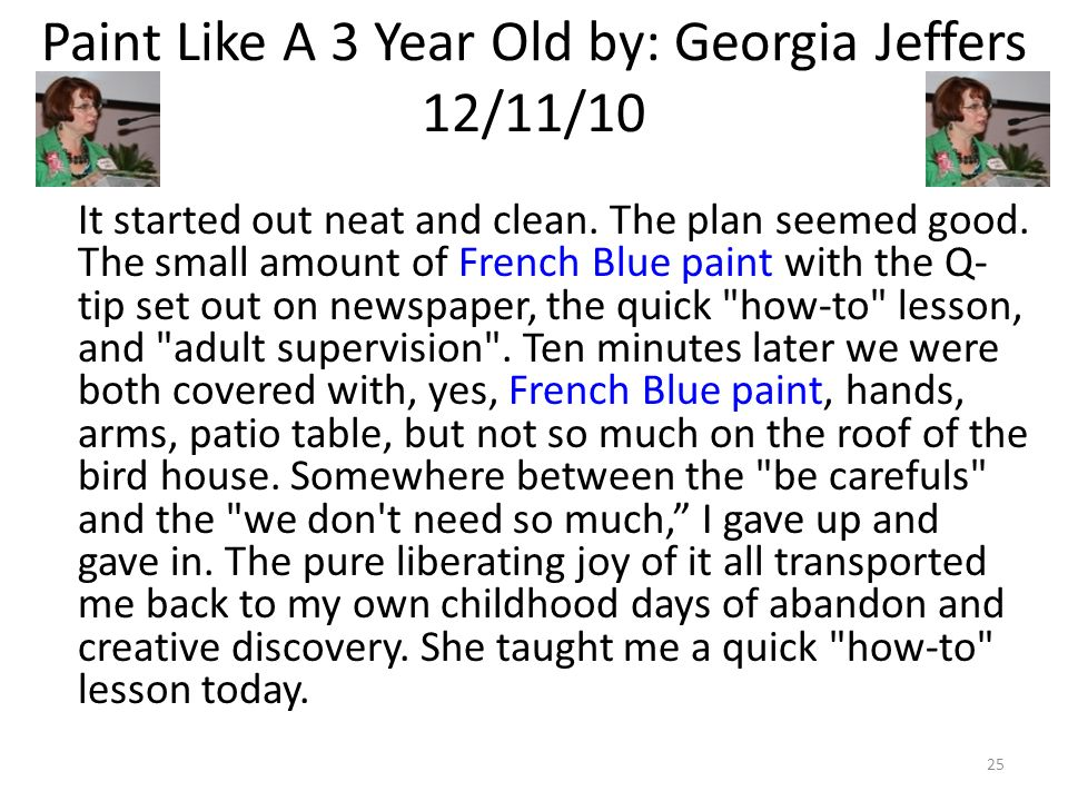 Paint Like A 3 Year Old by: Georgia Jeffers 12/11/10 It started out neat and clean. The plan seemed good. The small amount of French Blue paint with t