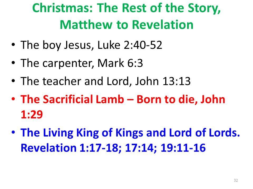 Christmas: The Rest of the Story, Matthew to Revelation The boy Jesus, Luke 2:40-52 The carpenter, Mark 6:3 The teacher and Lord, John 13:13 The Sacri