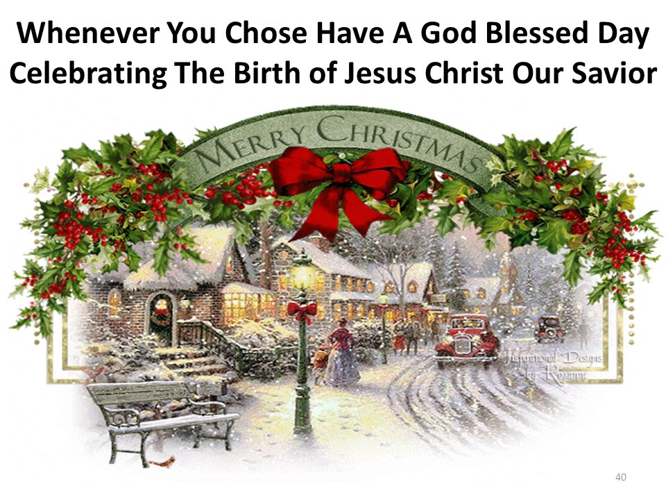 Whenever You Chose Have A God Blessed Day Celebrating The Birth of Jesus Christ Our Savior 40