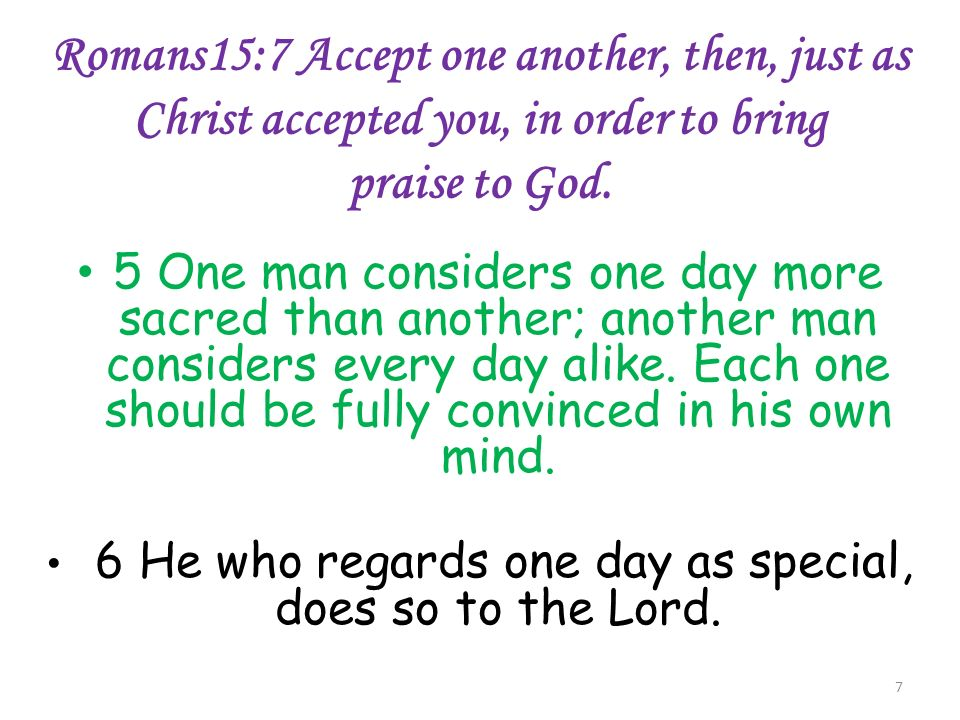 Romans15:7 Accept one another, then, just as Christ accepted you, in order to bring praise to God.