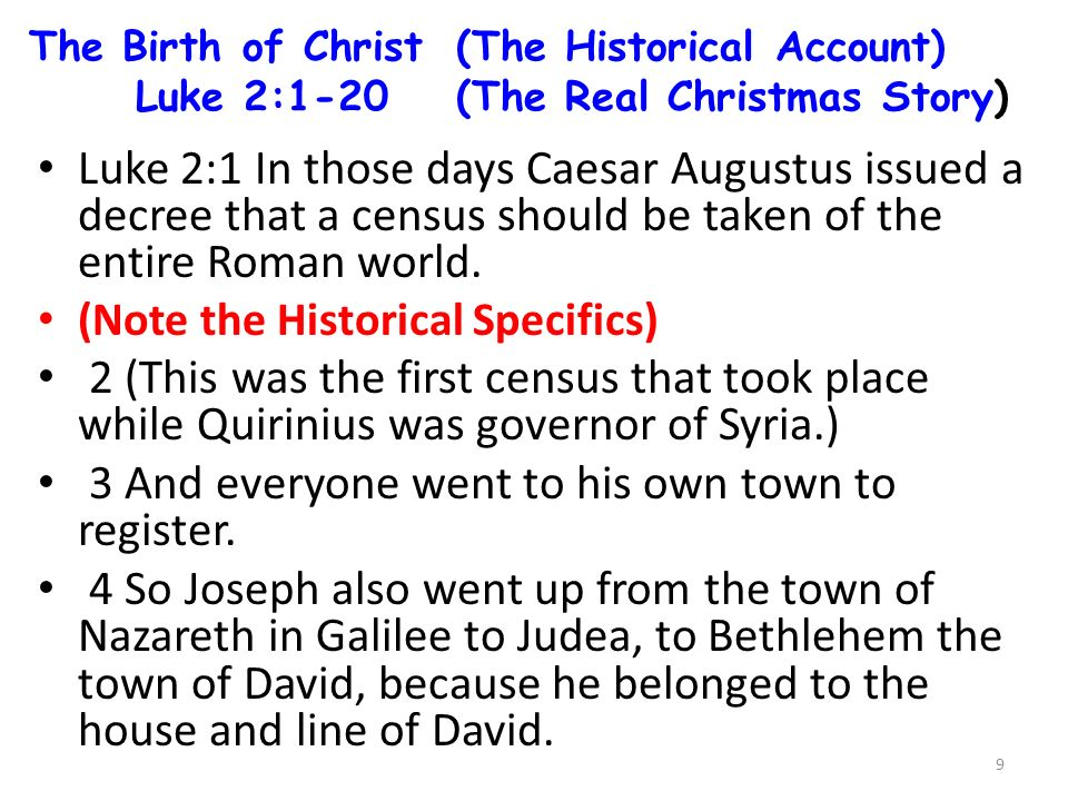 The Birth of Christ(The Historical Account) Luke 2:1-20(The Real Christmas Story) Luke 2:1 In those days Caesar Augustus issued a decree that a census should be taken of the entire Roman world.