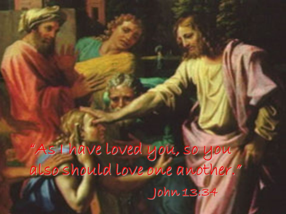 As I have loved you, so you also should love one another. John 13:34 John 13:34