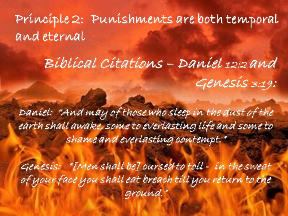 Principle 3: Temporal Penalties may remain when a sin is forgiven Biblical Citation –Numbers 20:12 And the Lord said to Moses and Aaron, Because you did not believe in Me, to sanctify me in the eyes of the people of Israel, therefore you shall not bring this assembly into the land which I have given them.