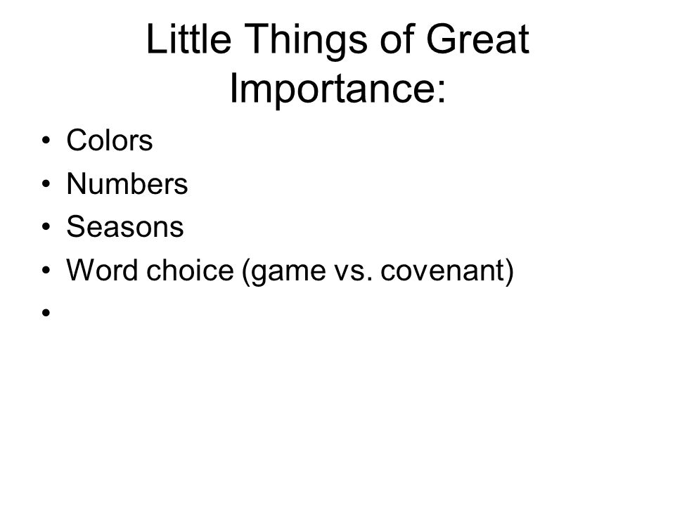 Little Things of Great Importance: Colors Numbers Seasons Word choice (game vs. covenant)