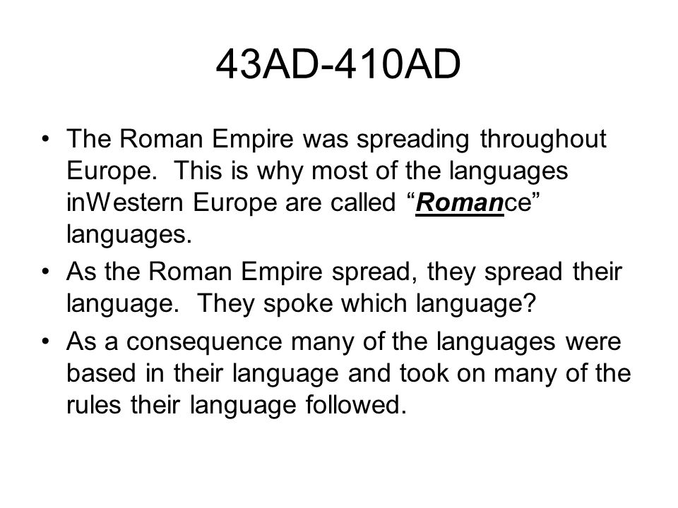 43AD-410AD The Roman Empire was spreading throughout Europe. This is why most of the languages inWestern Europe are called Romance languages. As the R