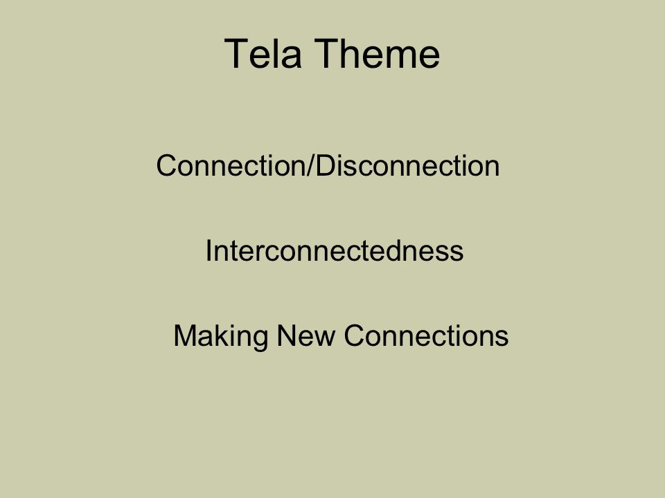 Tela Theme Connection/Disconnection Interconnectedness Making New Connections
